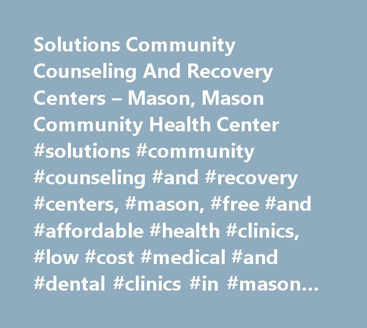 Solutions Community Counseling And Recovery Centers – Mason, Mason Community Health Center #solutions #community #counseling #and #recovery #centers, #mason, #free #and #affordable #health #clinics, #low #cost #medical #and #dental #clinics #in #mason #oh http://alabama.remmont.com/solutions-community-counseling-and-recovery-centers-mason-mason-community-health-center-solutions-community-counseling-and-recovery-centers-mason-free-and-affordable-health-clinics/  # Solutions Community…