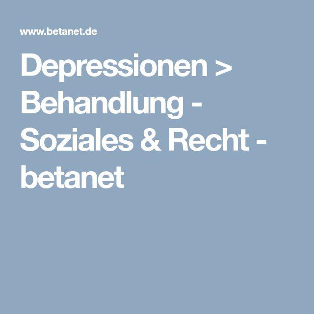 Depressionen > Behandlung - Soziales & Recht - betanet