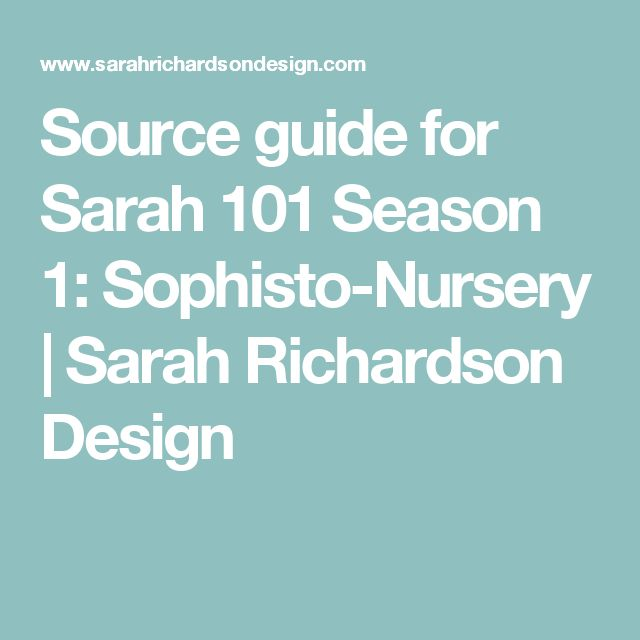 Source guide for Sarah 101 Season 1: Sophisto-Nursery | Sarah Richardson Design