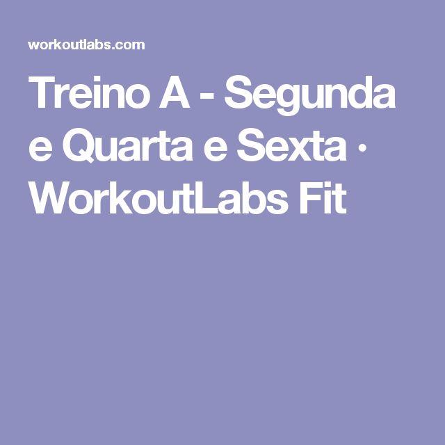 Treino A - Segunda e Quarta e Sexta · WorkoutLabs Fit