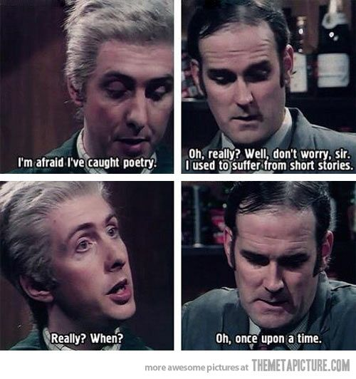 Monty Python: Oh, once upon a time.