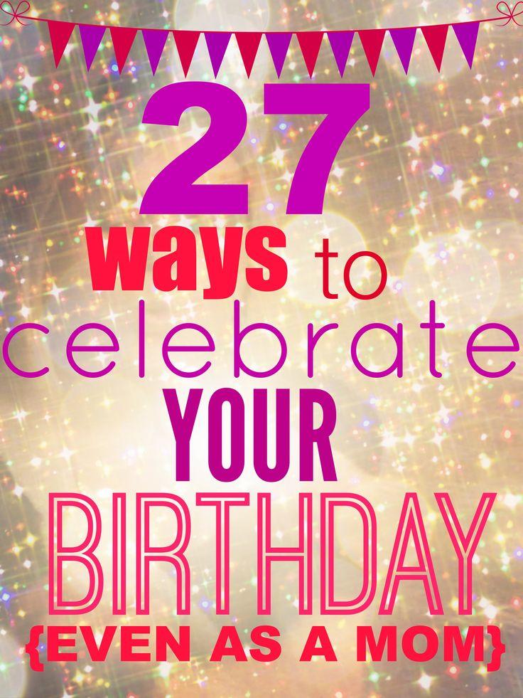 27 ways to celebrate your birthday
