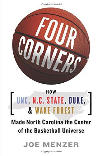 Four Corners: How Unc, NC State, Duke, and Wake Forest Made North Carolina the Crossroads of the Basketball Universe