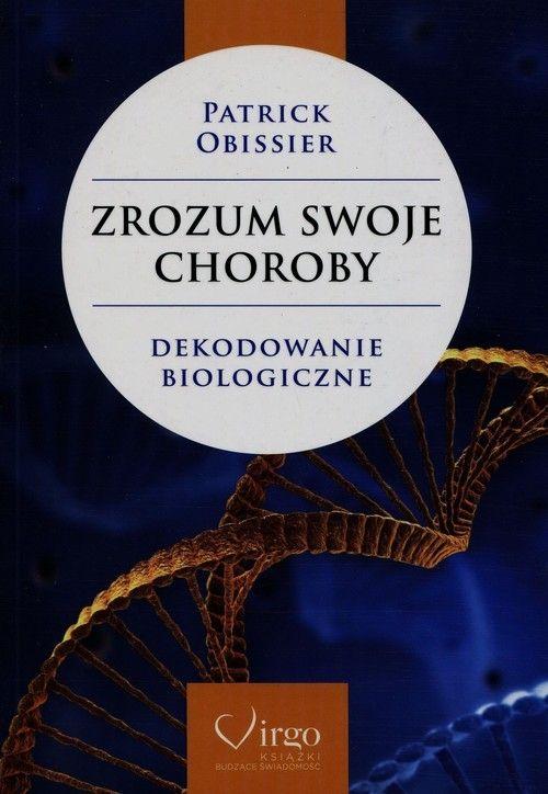 Zrozum swoje choroby Dekodowanie biologiczne Obissier Patrick Virgo.Księgarnia internetowa Czytam.pl
