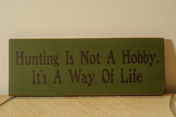 Hey, I found this really awesome Etsy listing at https://www.etsy.com/listing/106131841/hunting-is-not-a-hobby-sign-small
