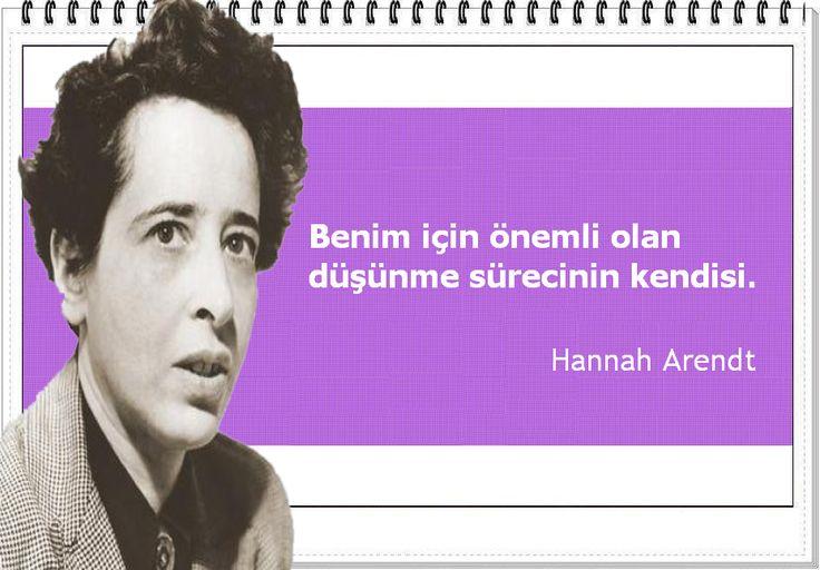 Benim için önemli olan düşünme sürecinin kendisi. -Hannah Arendt