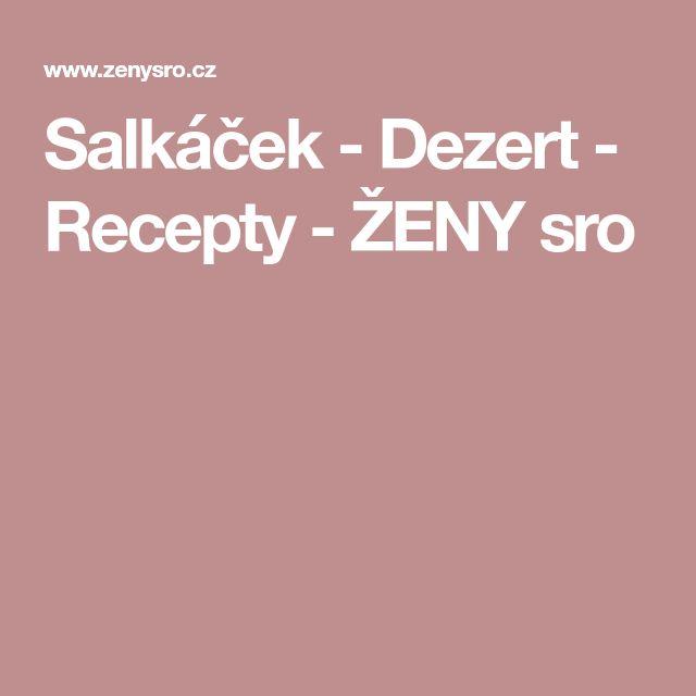Salkáček - Dezert - Recepty - ŽENY sro