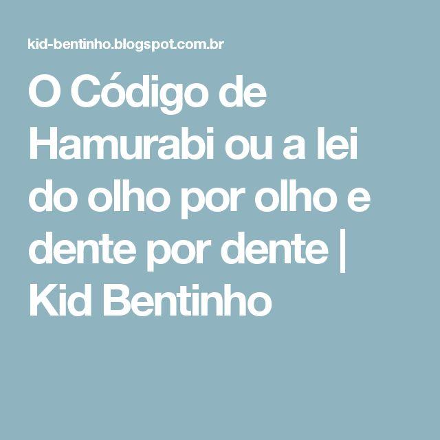 O Código de Hamurabi ou a lei do olho por olho e dente por dente | Kid Bentinho