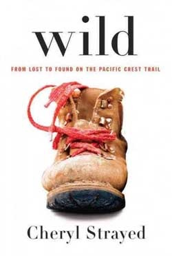 Wild: A Journey from Lost to Found (by Cheryl Strayed).