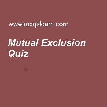 Mutual Exclusion Quiz..