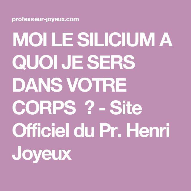 MOI LE SILICIUM A QUOI JE SERS DANS VOTRE CORPS ? - Site Officiel du Pr. Henri Joyeux
