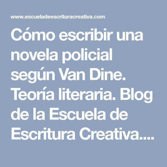 Cómo escribir una novela policial según Van Dine. Teoría literaria. Blog de la Escuela de Escritura Creativa. Cursos y talleres de escritura creativa.