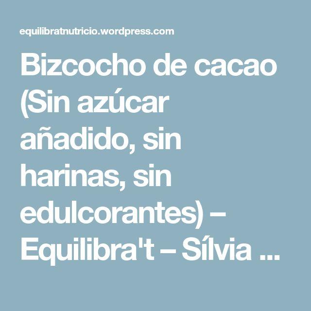 Bizcocho de cacao (Sin azúcar añadido, sin harinas, sin edulcorantes) – Equilibra't – Sílvia Romero