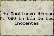 http://tecnoautos.com/wp-content/uploads/imagenes/tendencias/thumbs/se-mantienen-bromas-al-066-en-dia-de-los-inocentes.jpg Dia De Los Inocentes. Se mantienen bromas al 066 en Día de los Inocentes, Enlaces, Imágenes, Videos y Tweets - http://tecnoautos.com/actualidad/dia-de-los-inocentes-se-mantienen-bromas-al-066-en-dia-de-los-inocentes/
