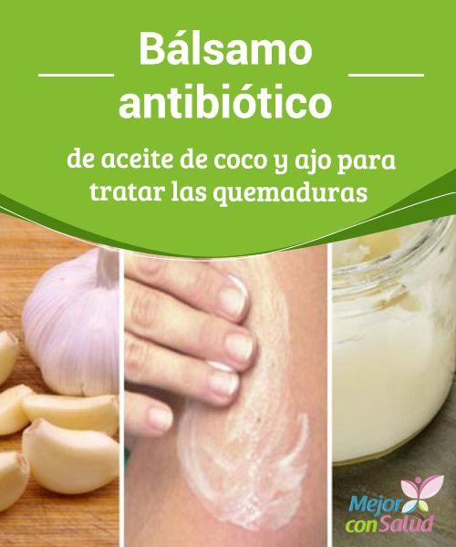 Bálsamo antibiótico de aceite de coco y ajo para tratar las quemaduras   Descubre cómo preparar un bálsamo antibiótico para el tratamiento de las quemaduras superficiales en la piel. ¡No dejes de probarlo!
