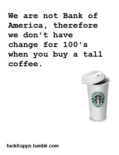 """But """"We are required to accept all US currency"""". WTF would happen if someone came with a $1,000 bill?? Just curious. Barista Problems. Annoying"""