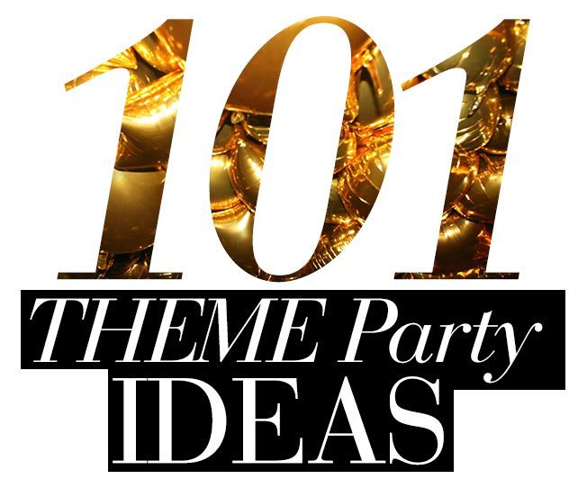 101 themed party ideas (other than the cowboys and indians and mexican fiesta ones... appropriation is for idiots)... USE THESE. SAVE GREEK PARTIES.