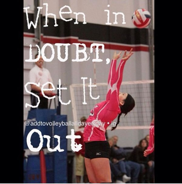 """Haha my volleyball coach always says, """"when in doubt, push it out!"""" And the whole team just cracks up and she's like, """"what?"""""""