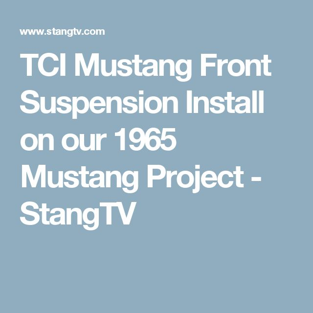 TCI Mustang Front Suspension Install on our 1965 Mustang Project - StangTV