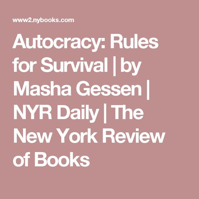 Autocracy: Rules for Survival | by Masha Gessen | NYR Daily | The New York Review of Books