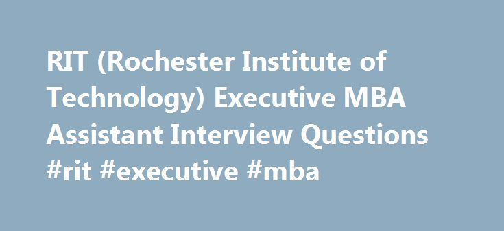 RIT (Rochester Institute of Technology) Executive MBA Assistant Interview Questions #rit #executive #mba http://ireland.remmont.com/rit-rochester-institute-of-technology-executive-mba-assistant-interview-questions-rit-executive-mba/  # RIT (Rochester Institute of Technology) Executive MBA Assistant Interview Questions I applied through college or university. The process took 1 day. I interviewed at RIT (Rochester Institute of Technology) (Henrietta, NY (US)) in February 2015. It was…
