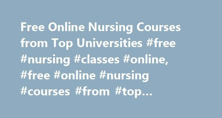 Free Online Nursing Courses from Top Universities #free #nursing #classes #online, #free #online #nursing #courses #from #top #universities austin.remmont.co... # Free Online Nursing Courses from Top Universities Free Nursing Courses Free nursing courses are available online through these universities listed below. Students can access course materials with a mobile device, home computer or laptop and an internet connection. Open University The care relationships course from Open Univer...