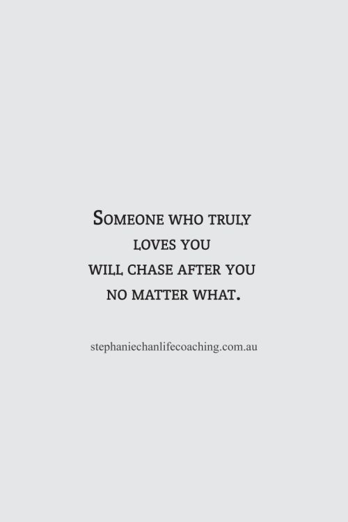 Someone who truly loves you will chase after you no matter what. #love #quote