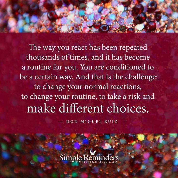 """❥ """"The way you react has been repeated thousands of times, and it has become a routine for you.  You are conditioned to be a certain way.  And that is the challenge:  to change the normal reactions, to change your routine, to take a risk and make different choices."""" ~Don Miguel Ruiz ★★★★"""