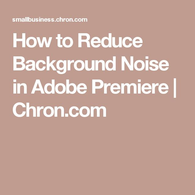 How to Reduce Background Noise in Adobe Premiere | Chron.com
