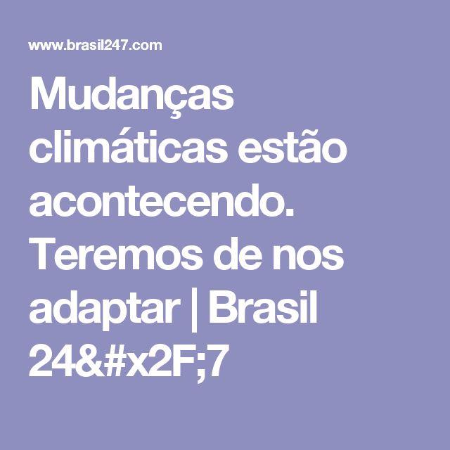 Mudanças climáticas estão acontecendo. Teremos de nos adaptar | Brasil 24/7