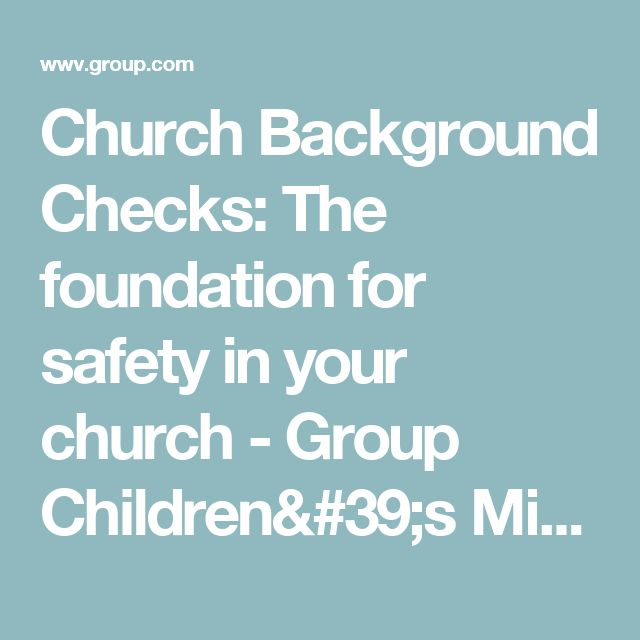 Church Background Checks: The foundation for safety in your church - Group Children's Ministry