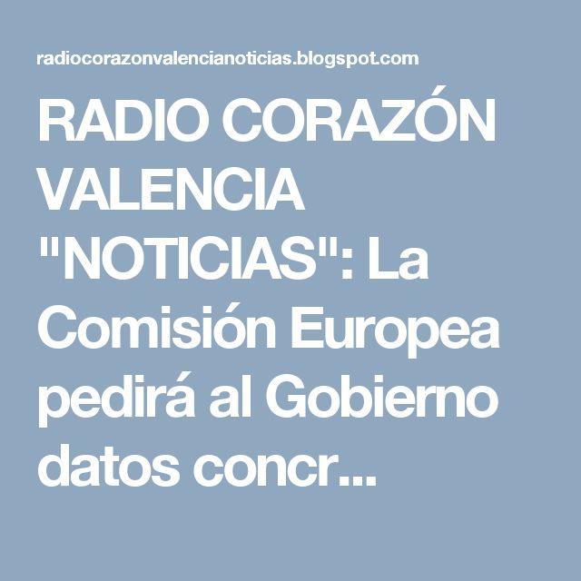 """RADIO CORAZÓN VALENCIA  """"NOTICIAS"""": La Comisión Europea pedirá al Gobierno datos concr..."""
