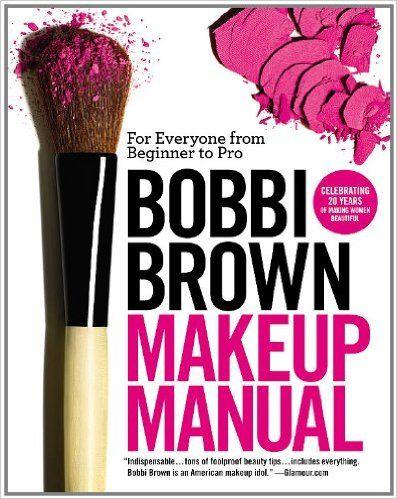 Amazon.fr - Bobbi Brown Makeup Manual: For Everyone from Beginner to Pro - Bobbi Brown - Livres