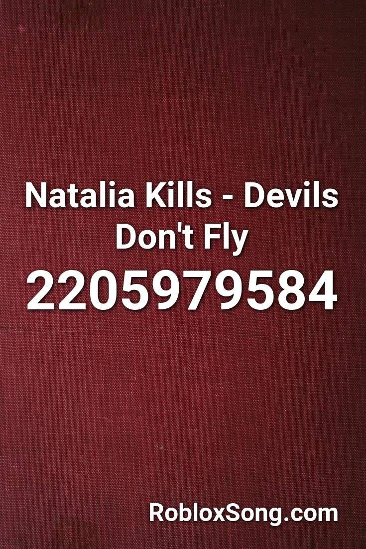 Roblox Id Sanic Loud Natalia Kills Devils Don T Fly Roblox Id Roblox Music Codes In 2020 Roblox Natalia Kills Natalia