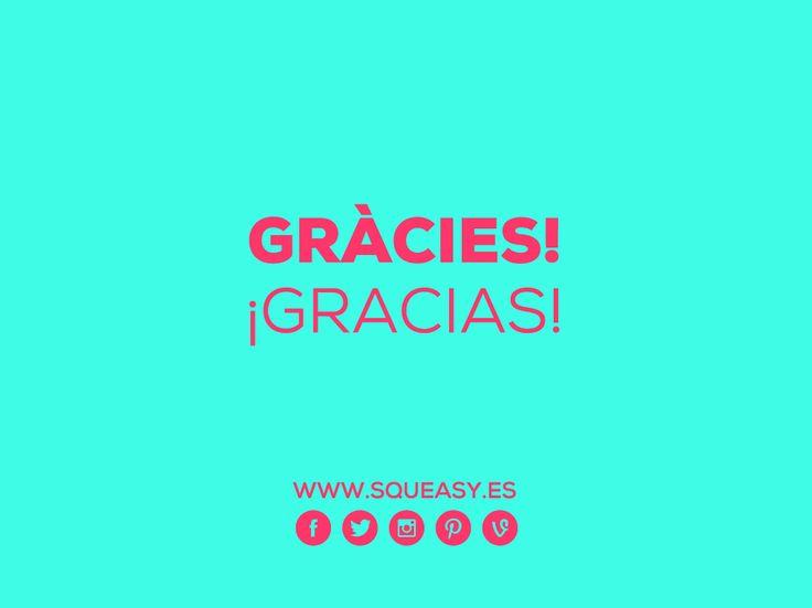 GRÀCIES! ¡GRACIAS!  www.squeasy.es