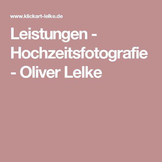 Leistungen - Hochzeitsfotografie - Oliver Lelke