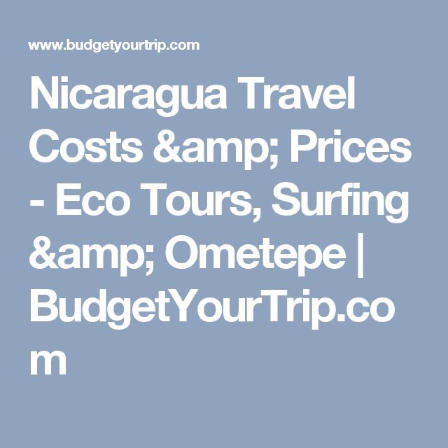 Nicaragua Travel Costs & Prices - Eco Tours, Surfing & Ometepe  | BudgetYourTrip.com