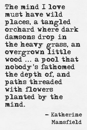 Yes. This. All of this. Lol // The mind I love must have wild places... | Katherine Mansfield UPDATE! -- I found it, you guys! He's awesome!