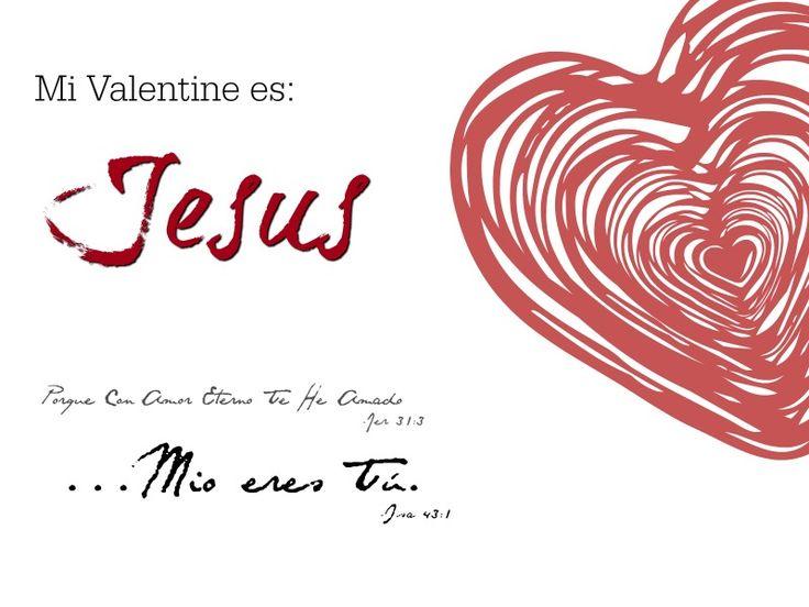 Jesus es mi Valentine. Jesus my Valentine. Jeremias 31:3. Isaias 43:1.