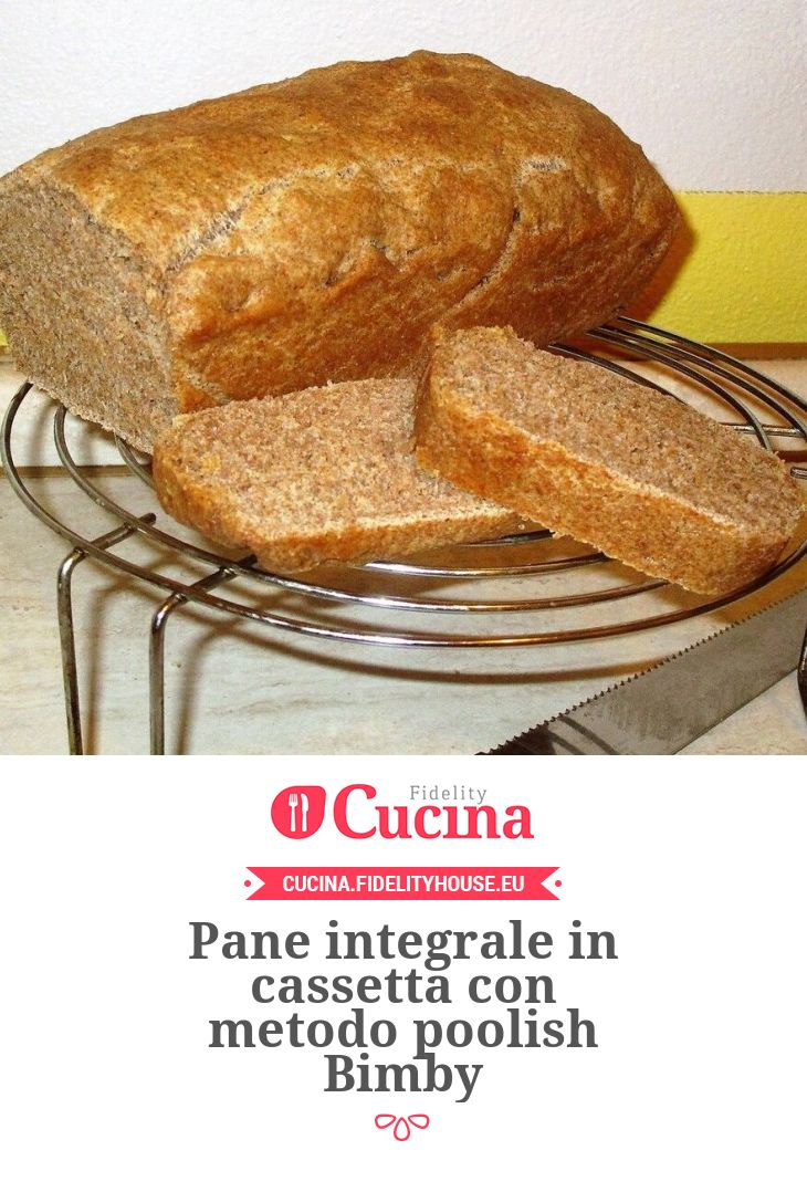 Pane integrale in cassetta con metodo poolish Bimby