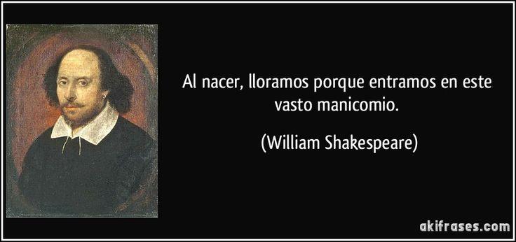 frase-al-nacer-lloramos-porque-entramos-en-este-vasto-manicomio-william-shakespeare-130094.jpg (850×400)