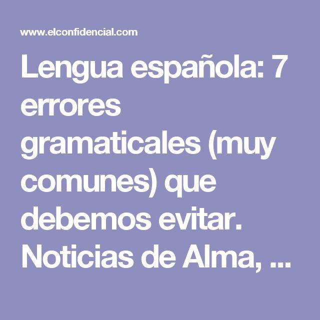 Lengua española: 7 errores gramaticales (muy comunes) que debemos evitar. Noticias de Alma, Corazón, Vida