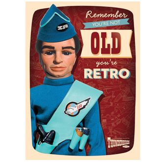 I'm not old just Retro!! Official Thunderbirds Birthday Card from Danilo.com at http://bit.ly/ThunderbirdsCards