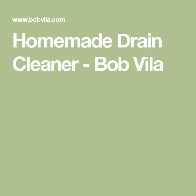 Homemade Drain Cleaner - Bob Vila