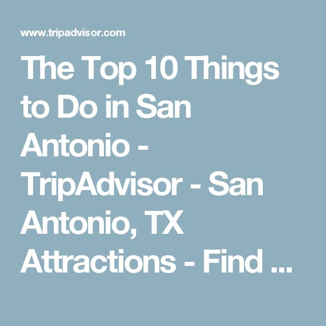 The Top 10 Things to Do in San Antonio - TripAdvisor - San Antonio, TX Attractions - Find What to Do Today, This Weekend, or in December