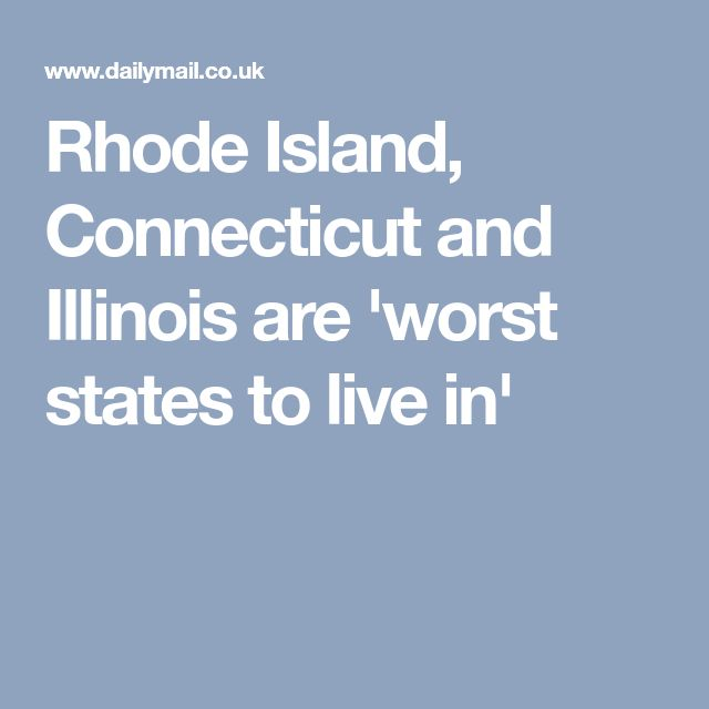 Rhode Island, Connecticut and Illinois are 'worst states to live in'