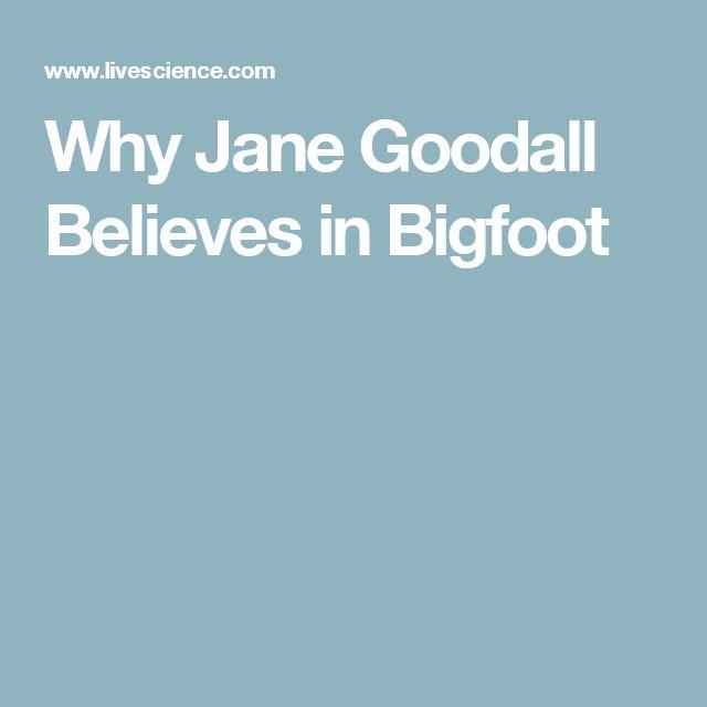 Why Jane Goodall Believes in Bigfoot