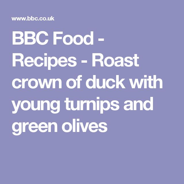 BBC Food - Recipes - Roast crown of duck with young turnips and green olives
