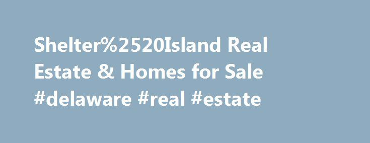 Shelter%2520Island Real Estate & Homes for Sale #delaware #real #estate http://real-estate.remmont.com/shelter%2520island-real-estate-homes-for-sale-delaware-real-estate/  #shelter island real estate # Map Layers © 2015 Coldwell Banker Real Estate LLC. All Rights Reserved. Coldwell Banker®. the Coldwell Banker logo, Coldwell Banker Previews International® and the Coldwell Banker Previews International logo are registered service marks owned by Coldwell Banker Real Estate LLC. Coldwell Banker…