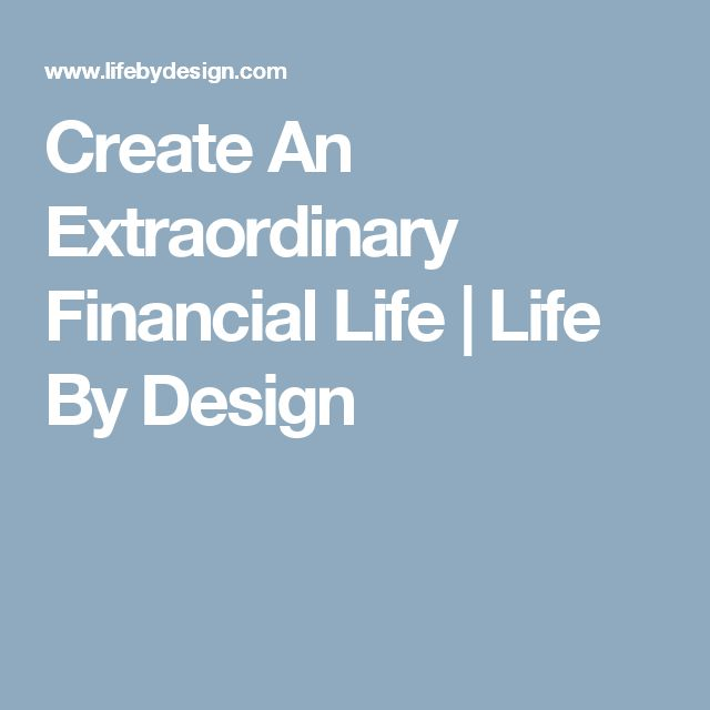 Create An Extraordinary Financial Life | Life By Design